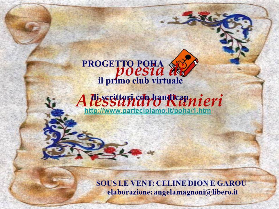 SOUS LE VENT: CELINE DION E GAROU SOUS LE VENT: CELINE DION E GAROU poesia di Alessandro Ranieri PROGETTO POHA il primo club virtuale di scrittori con handicap http://www.partecipiamo.it/poha/1.htm elaborazione: angelamagnoni@libero.it elaborazione: angelamagnoni@libero.it