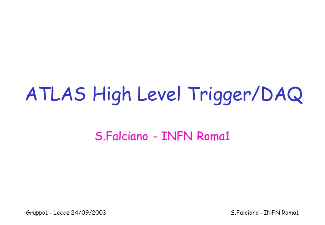 Gruppo1 - Lecce 24/09/2003 S.Falciano - INFN Roma1 Trigger scintillator The HLT/DAQ at the test beam - 2003 In ATLAS, we value the strategy of real life use (test beam, test sites) of final system software releases, used for performance measurements on test beds The same complete DAQ (and HLT framework) software release is used on test beds and at the test beam ATLAS Combined run at H8 - Sep 2003 Pixel - SCT - Phantom EM - TileCal - MDT - RPC - TGC ROD