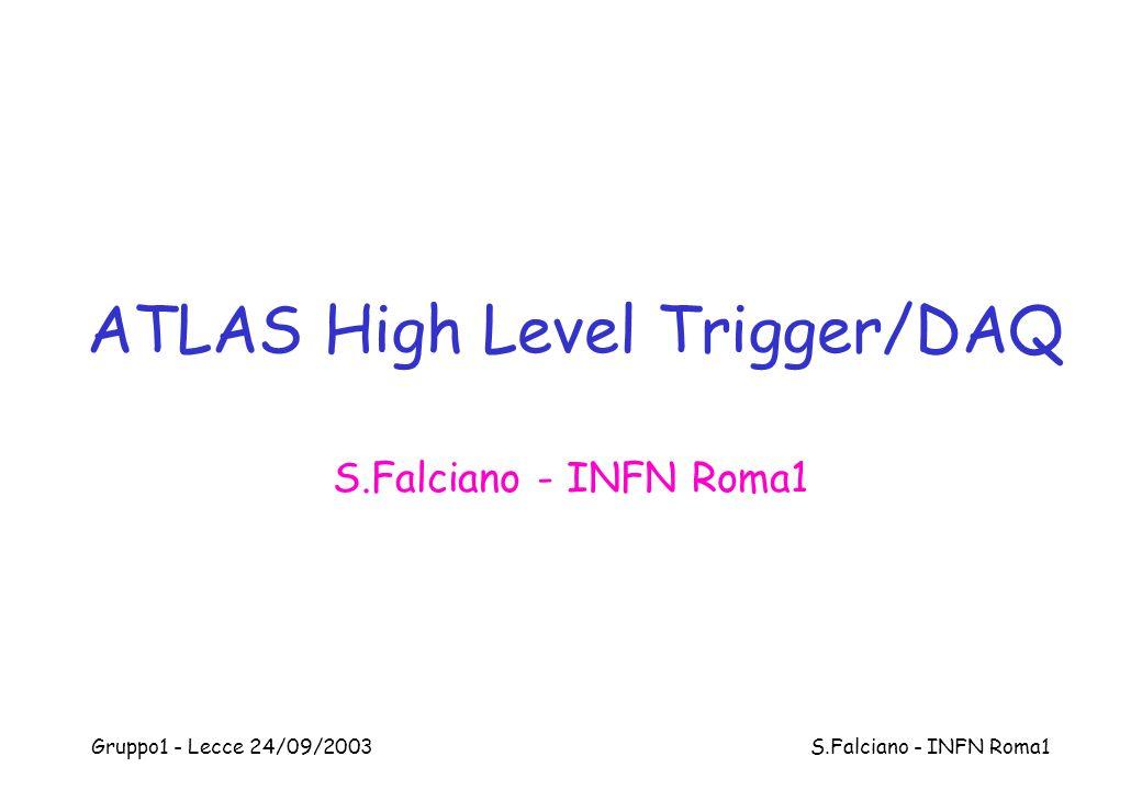 Gruppo1 - Lecce 24/09/2003 S.Falciano - INFN Roma1 ATLAS High Level Trigger/DAQ S.Falciano - INFN Roma1