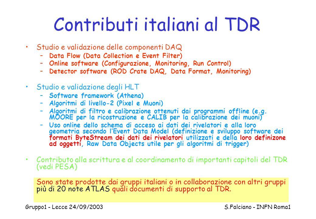 Gruppo1 - Lecce 24/09/2003 S.Falciano - INFN Roma1 Contributi italiani al TDR Studio e validazione delle componenti DAQ –Data Flow (Data Collection e