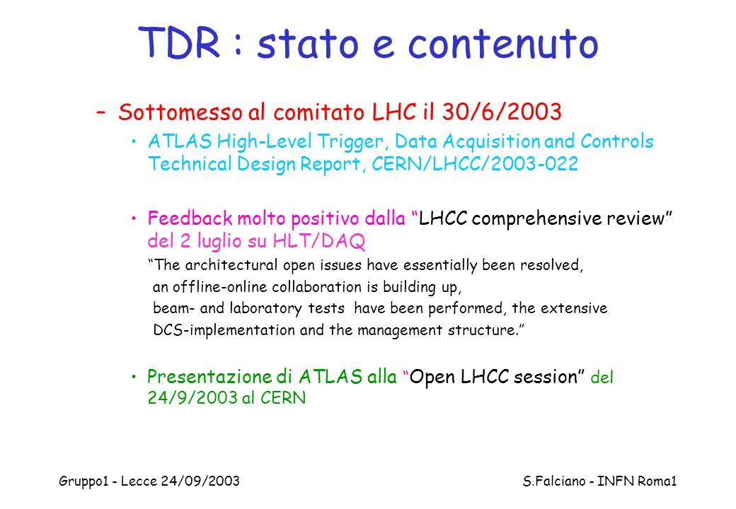 Gruppo1 - Lecce 24/09/2003 S.Falciano - INFN Roma1 TDR : stato e contenuto –Sottomesso al comitato LHC il 30/6/2003 ATLAS High-Level Trigger, Data Acq