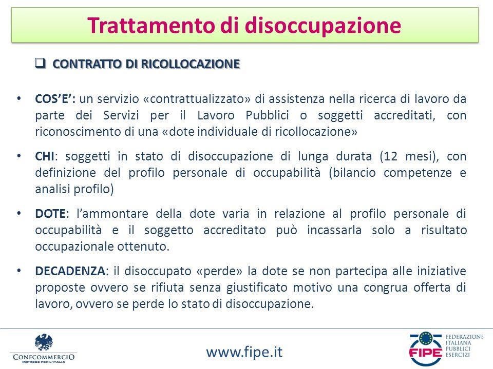 www.fipe.it Trattamento di disoccupazione COS'E': un servizio «contrattualizzato» di assistenza nella ricerca di lavoro da parte dei Servizi per il La