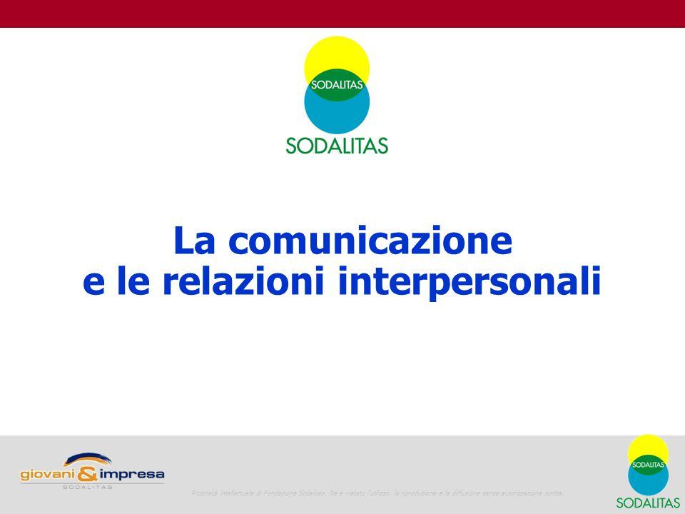 Giovani e Impresa La vita in azienda 1 La comunicazione e le relazioni interpersonali Proprietà intellettuale di Fondazione Sodalitas.