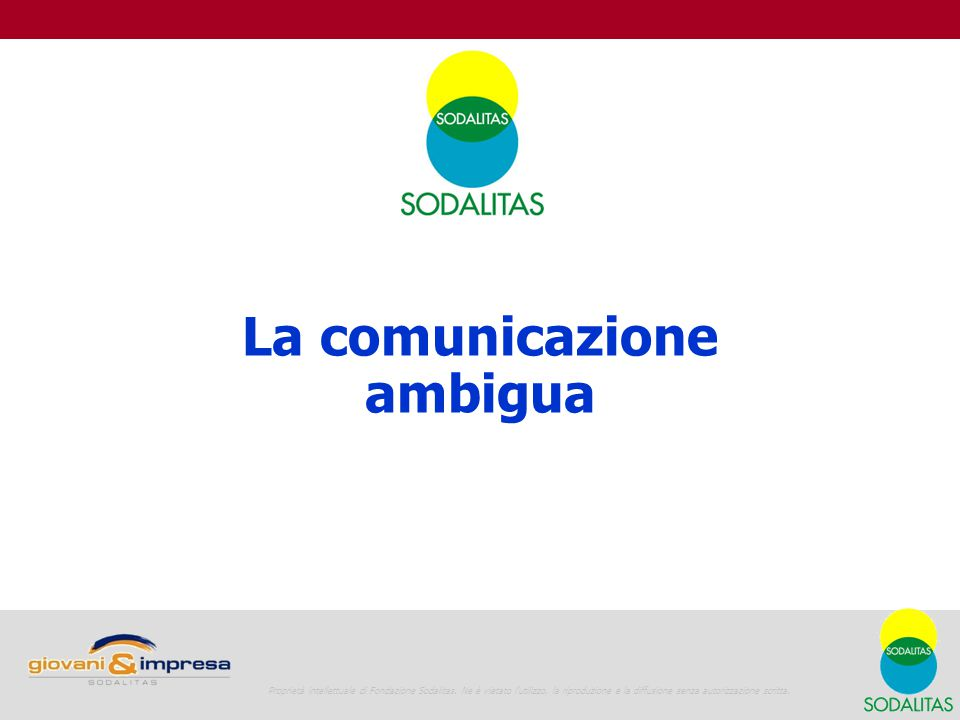 Giovani e Impresa La vita in azienda 19 La comunicazione ambigua Proprietà intellettuale di Fondazione Sodalitas.