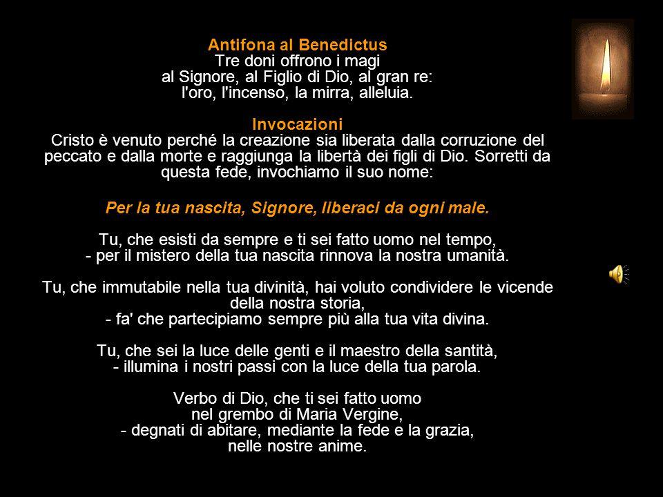 Antifona al Benedictus Tre doni offrono i magi al Signore, al Figlio di Dio, al gran re: l oro, l incenso, la mirra, alleluia.