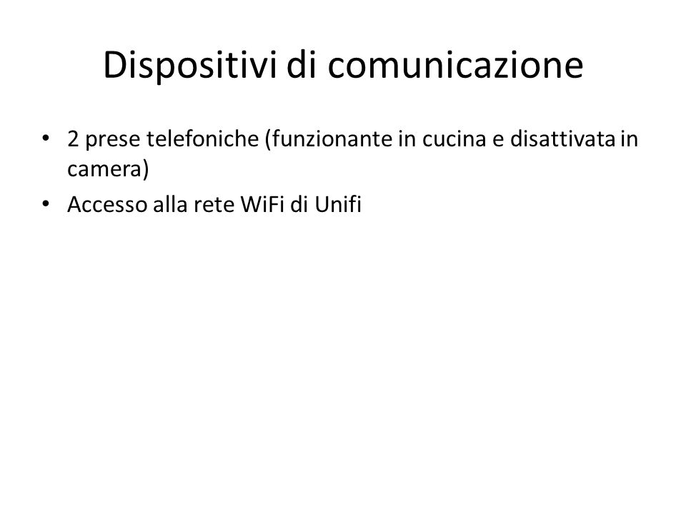 Dispositivi di comunicazione 2 prese telefoniche (funzionante in cucina e disattivata in camera) Accesso alla rete WiFi di Unifi