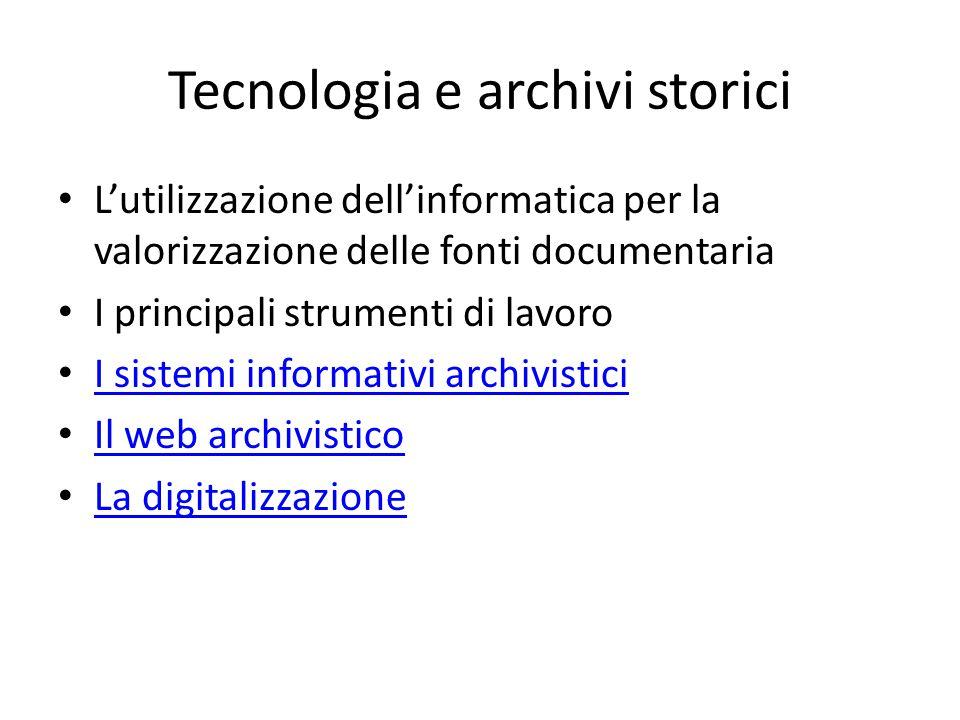 Tecnologia e archivi storici L'utilizzazione dell'informatica per la valorizzazione delle fonti documentaria I principali strumenti di lavoro I sistemi informativi archivistici Il web archivistico La digitalizzazione