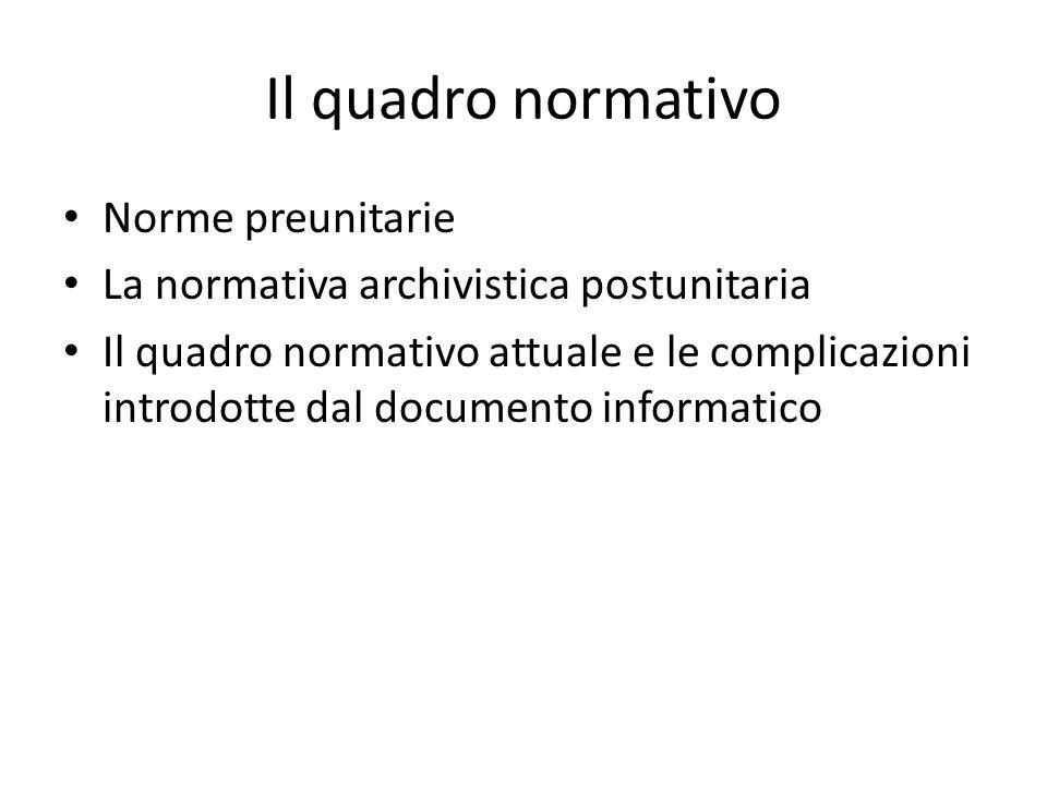 Il quadro normativo Norme preunitarie La normativa archivistica postunitaria Il quadro normativo attuale e le complicazioni introdotte dal documento informatico