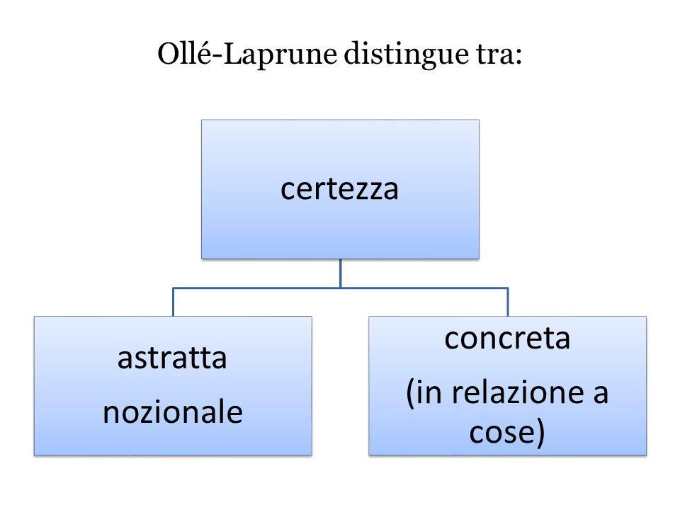 Ollé-Laprune distingue tra: certezza astratta nozionale concreta (in relazione a cose)