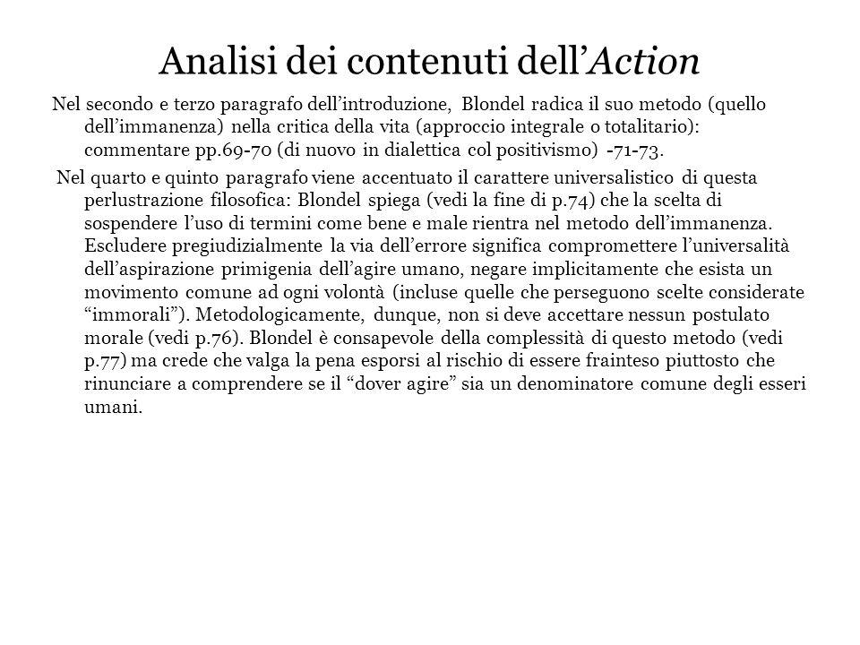 Analisi dei contenuti dell'Action Nel secondo e terzo paragrafo dell'introduzione, Blondel radica il suo metodo (quello dell'immanenza) nella critica della vita (approccio integrale o totalitario): commentare pp.69-70 (di nuovo in dialettica col positivismo) -71-73.