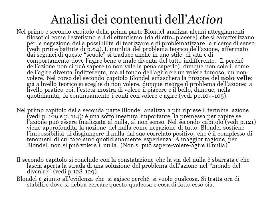 Analisi dei contenuti dell'Action Nel primo e secondo capitolo della prima parte Blondel analizza alcuni atteggiamenti filosofici come l'estetismo e il dilettantismo (da diletto=piacere) che si caratterizzano per la negazione della possibilità di teorizzare e di problematizzare la ricerca di senso (vedi prime battute di p.84).