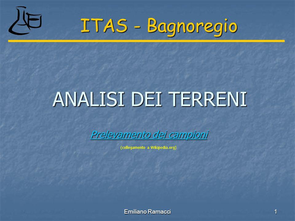 Emiliano Ramacci 1 ANALISI DEI TERRENI Prelevamento dei campioni Prelevamento dei campioni (collegamento a Wikipedia.org) ITAS - Bagnoregio