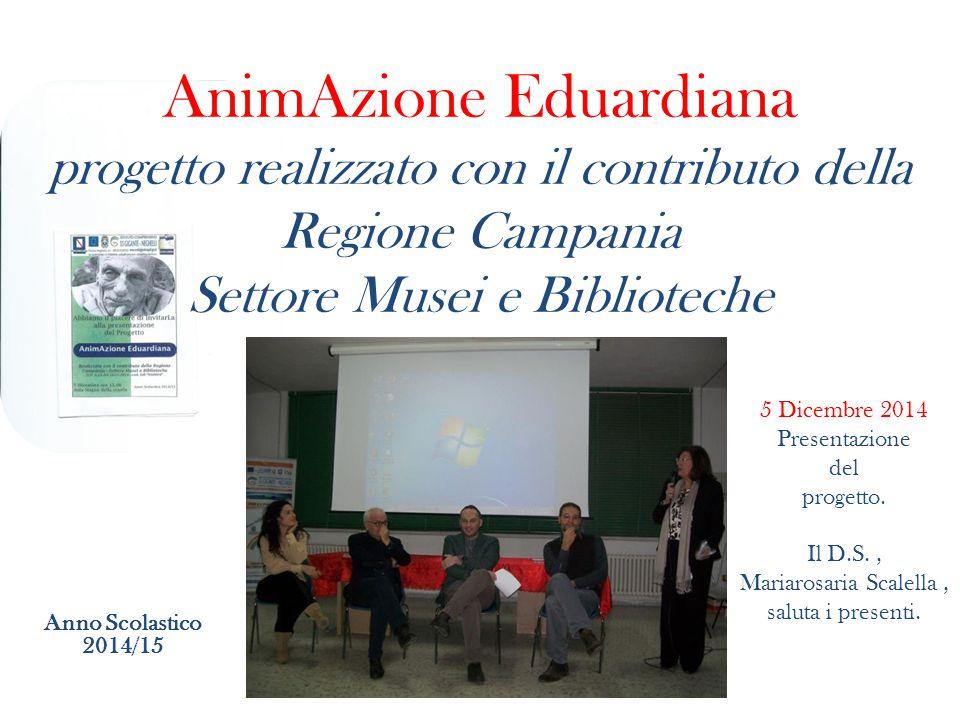 AnimAzione Eduardiana progetto realizzato con il contributo della Regione Campania Settore Musei e Biblioteche Anno Scolastico 2014/15 5 Dicembre 2014