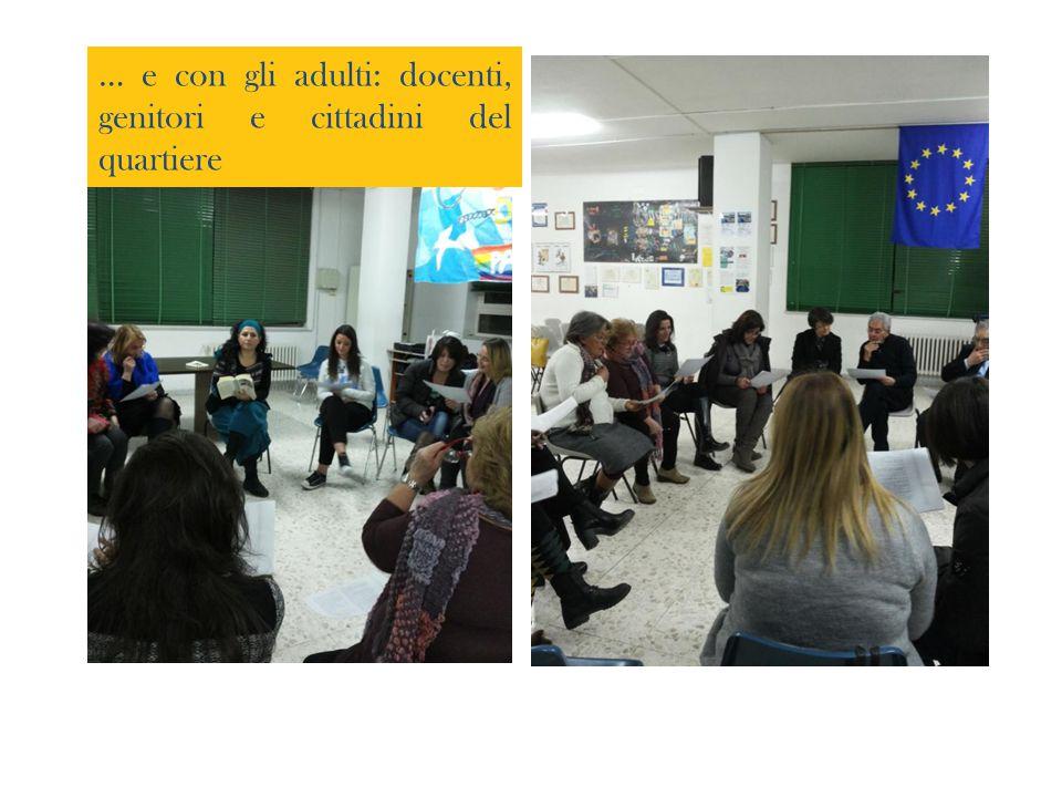 … e con gli adulti: docenti, genitori e cittadini del quartiere