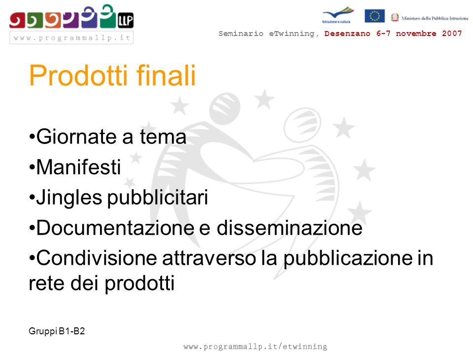 Seminario eTwinning, Desenzano 6-7 novembre 2007 Gruppi B1-B2 Giornate a tema Manifesti Jingles pubblicitari Documentazione e disseminazione Condivisione attraverso la pubblicazione in rete dei prodotti Prodotti finali
