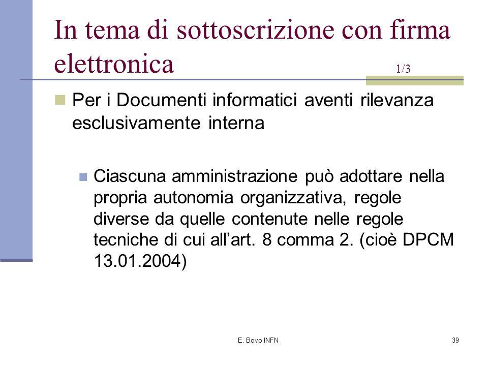 E. Bovo INFN38 In tema di sottoscrizione con firma elettronica 1/2 Per i Documenti informatici aventi rilevanza esterna le pubbliche amministrazioni: