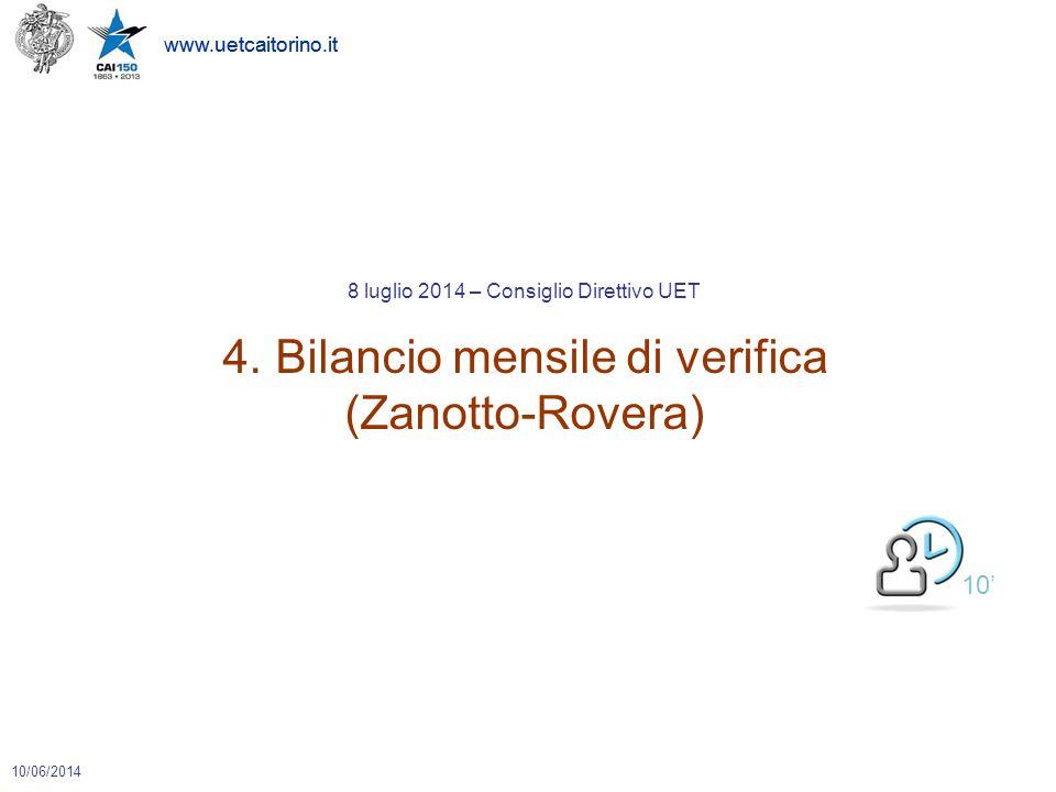 www.uetcaitorino.it 10/06/2014 www.uetcaitorino.it 10' 8 luglio 2014 – Consiglio Direttivo UET 4. Bilancio mensile di verifica (Zanotto-Rovera)