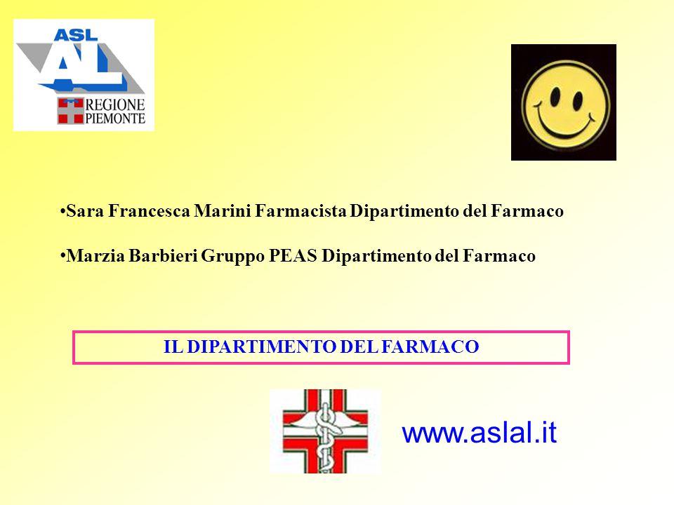 Sara Francesca Marini Farmacista Dipartimento del Farmaco Marzia Barbieri Gruppo PEAS Dipartimento del Farmaco IL DIPARTIMENTO DEL FARMACO www.aslal.it
