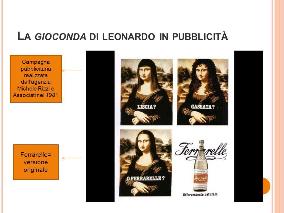 L A GIOCONDA DI LEONARDO IN PUBBLICITÀ Campagna pubblicitaria realizzata dall'agenzia Michele Rizzi e Associati nel 1981 Ferrarelle= versione original