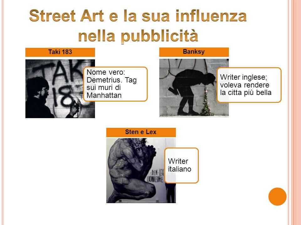 Nome vero: Demetrius. Tag sui muri di Manhattan Taki 183 Writer inglese; voleva rendere la citta più bella Banksy Writer italiano Sten e Lex