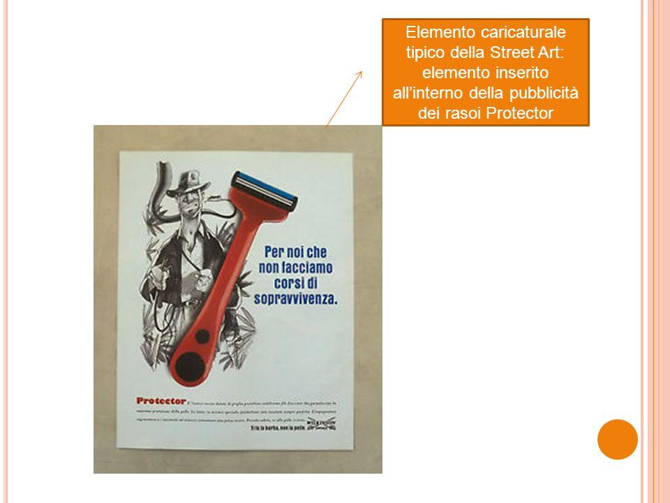 Elemento caricaturale tipico della Street Art: elemento inserito all'interno della pubblicità dei rasoi Protector