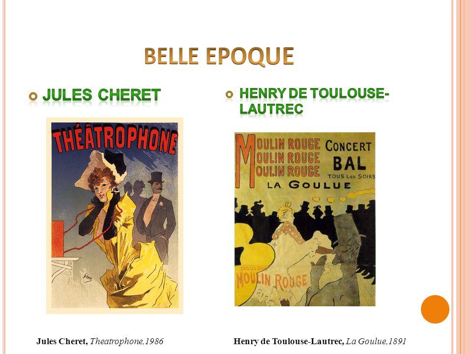 Jules Cheret, Theatrophone,1986Henry de Toulouse-Lautrec, La Goulue,1891