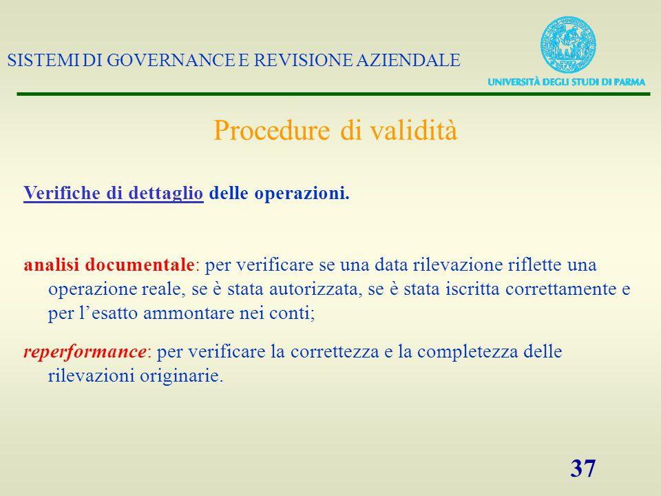 SISTEMI DI GOVERNANCE E REVISIONE AZIENDALE 37 Verifiche di dettaglio delle operazioni. Procedure di validità analisi documentale: per verificare se u