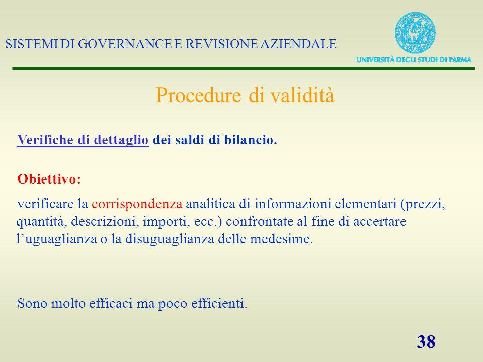 SISTEMI DI GOVERNANCE E REVISIONE AZIENDALE 38 Verifiche di dettaglio dei saldi di bilancio. Obiettivo: verificare la corrispondenza analitica di info
