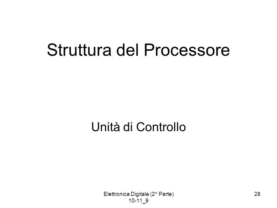 Elettronica Digitale (2^ Parte) 10-11_9 28 Struttura del Processore Unità di Controllo