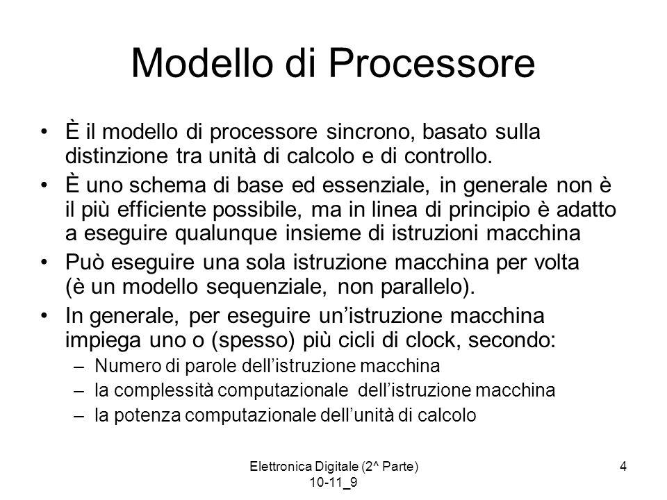 Elettronica Digitale (2^ Parte) 10-11_9 4 Modello di Processore È il modello di processore sincrono, basato sulla distinzione tra unità di calcolo e di controllo.