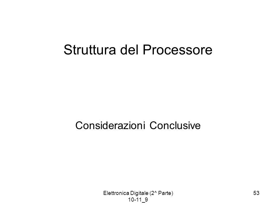 Elettronica Digitale (2^ Parte) 10-11_9 53 Struttura del Processore Considerazioni Conclusive