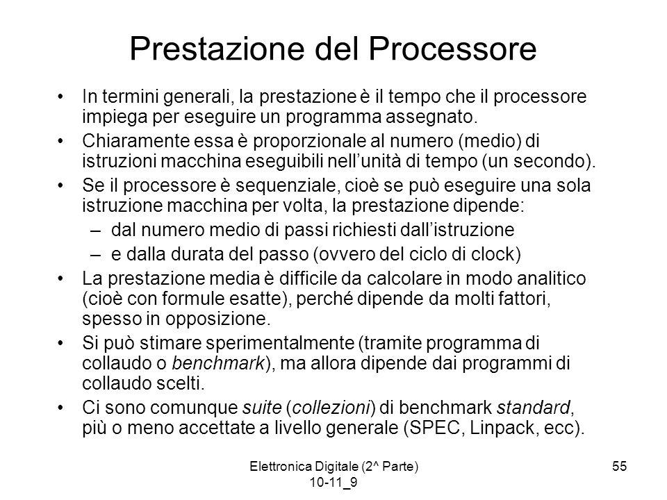 Elettronica Digitale (2^ Parte) 10-11_9 55 Prestazione del Processore In termini generali, la prestazione è il tempo che il processore impiega per eseguire un programma assegnato.