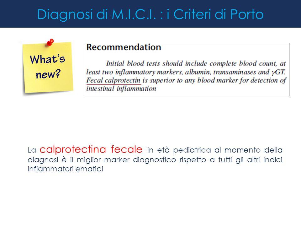 Diagnosi di M.I.C.I. : i Criteri di Porto La calprotectina fecale in età pediatrica al momento della diagnosi è il miglior marker diagnostico rispetto