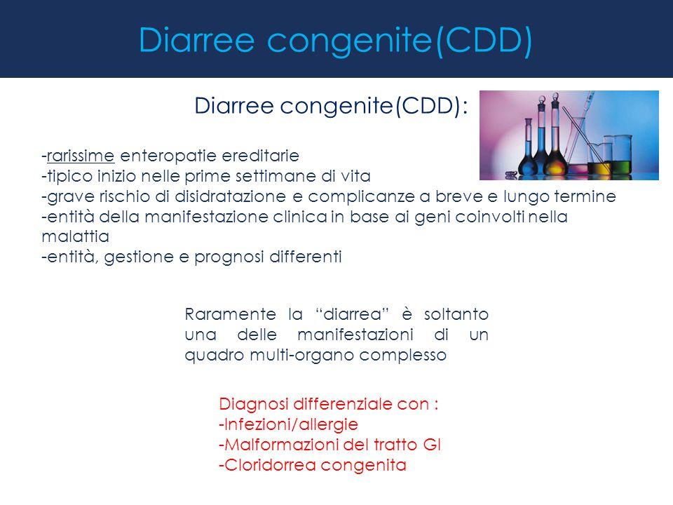 Diarree congenite(CDD): -rarissime enteropatie ereditarie -tipico inizio nelle prime settimane di vita -grave rischio di disidratazione e complicanze