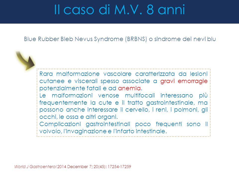 Il caso di M.V. 8 anni Blue Rubber Bleb Nevus Syndrome (BRBNS) o sindrome dei nevi blu Rara malformazione vascolare caratterizzata da lesioni cutanee