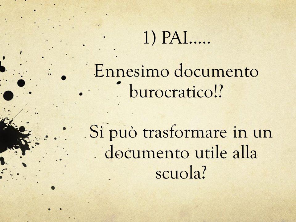 1) PAI….. Ennesimo documento burocratico!? Si può trasformare in un documento utile alla scuola?