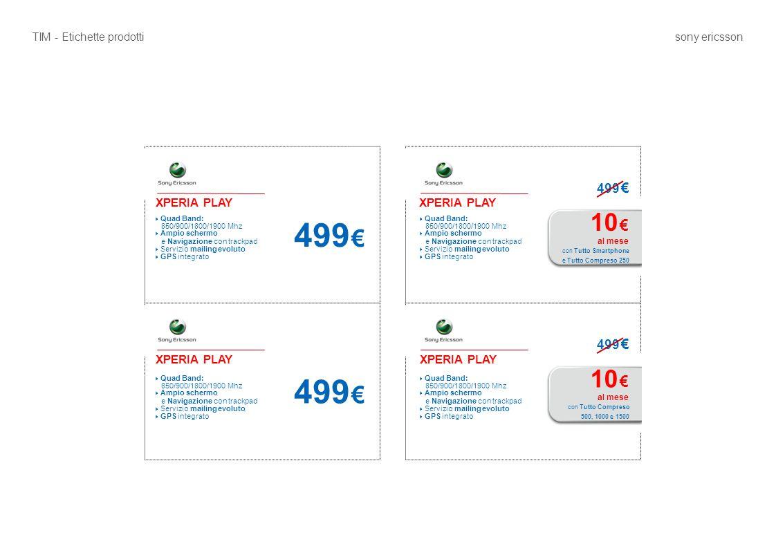 XPERIA PLAY 499 € 10 € al mese XPERIA PLAY  Quad Band: 850/900/1800/1900 Mhz  Ampio schermo e Navigazione con trackpad  Servizio mailing evoluto 