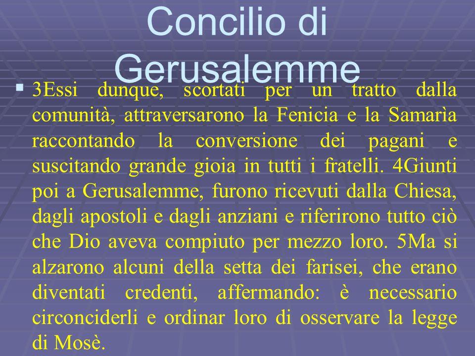   3Essi dunque, scortati per un tratto dalla comunità, attraversarono la Fenicia e la Samarìa raccontando la conversione dei pagani e suscitando gra