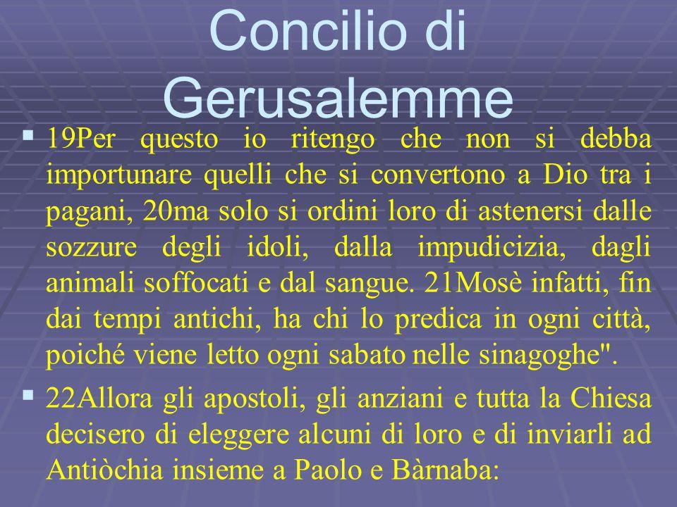   19Per questo io ritengo che non si debba importunare quelli che si convertono a Dio tra i pagani, 20ma solo si ordini loro di astenersi dalle sozz
