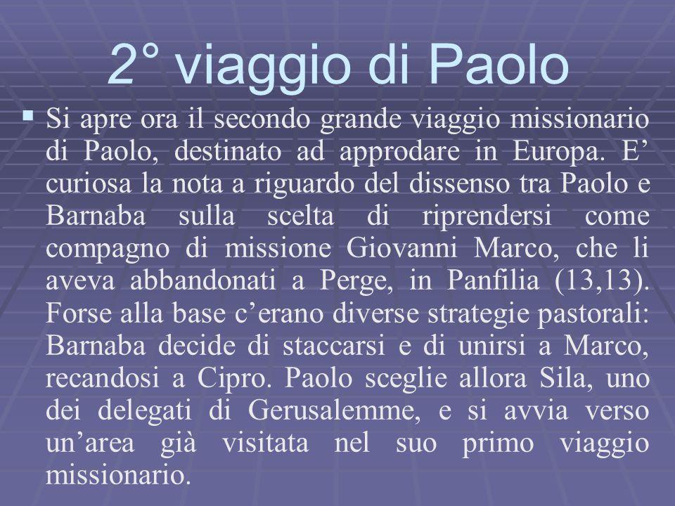   Si apre ora il secondo grande viaggio missionario di Paolo, destinato ad approdare in Europa. E' curiosa la nota a riguardo del dissenso tra Paolo