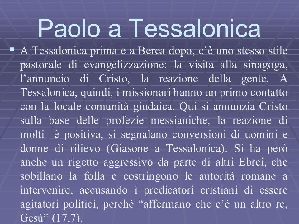   A Tessalonica prima e a Berea dopo, c'è uno stesso stile pastorale di evangelizzazione: la visita alla sinagoga, l'annuncio di Cristo, la reazione