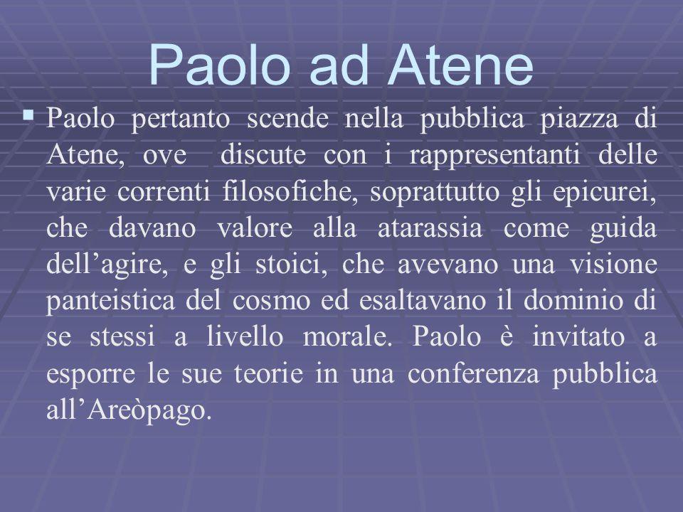  Paolo pertanto scende nella pubblica piazza di Atene, ove discute con i rappresentanti delle varie correnti filosofiche, soprattutto gli epicurei,