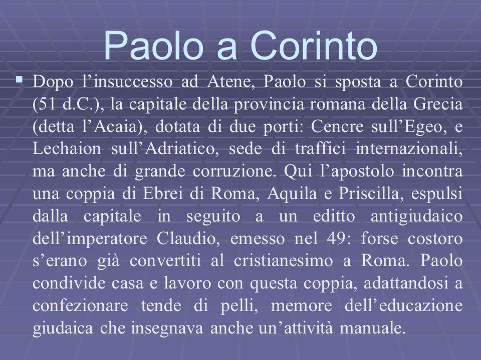   Dopo l'insuccesso ad Atene, Paolo si sposta a Corinto (51 d.C.), la capitale della provincia romana della Grecia (detta l'Acaia), dotata di due po