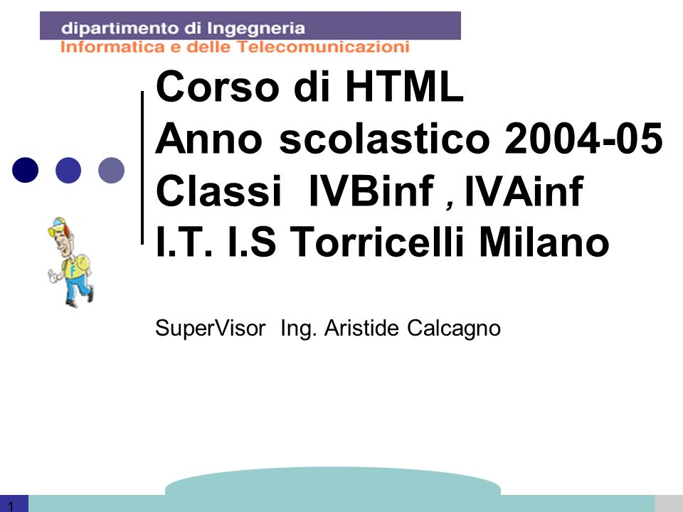 Template and information based on data provided by DERI 1 Corso di HTML Anno scolastico 2004-05 Classi IVBinf, IVAinf I.T.