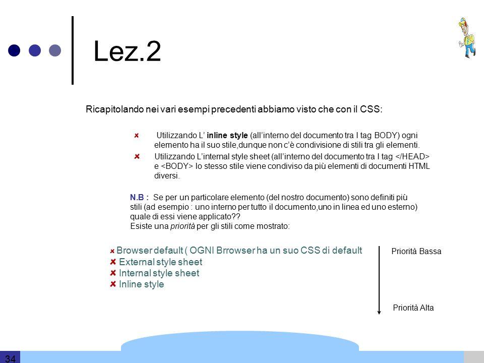Template and information based on data provided by DERI 34 Lez.2 Ricapitolando nei vari esempi precedenti abbiamo visto che con il CSS: Utilizzando L' inline style (all'interno del documento tra I tag BODY) ogni elemento ha il suo stile,dunque non c'è condivisione di stili tra gli elementi.