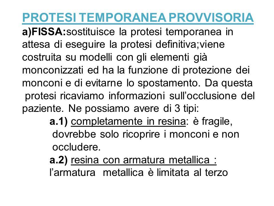 PROTESI TEMPORANEA PROVVISORIA a)FISSA:sostituisce la protesi temporanea in attesa di eseguire la protesi definitiva;viene costruita su modelli con gl