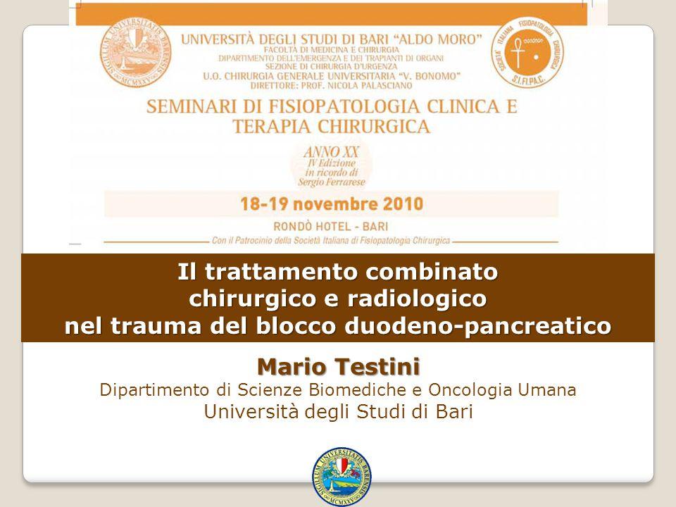 Il trattamento combinato chirurgico e radiologico nel trauma del blocco duodeno-pancreatico Mario Testini Dipartimento di Scienze Biomediche e Oncolog