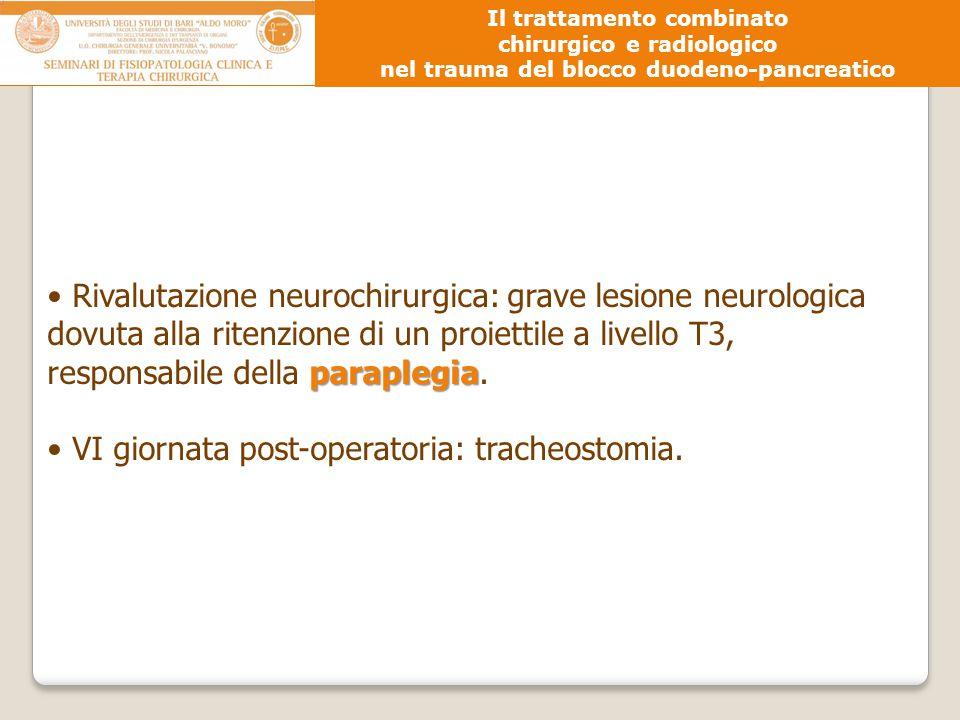 paraplegia Rivalutazione neurochirurgica: grave lesione neurologica dovuta alla ritenzione di un proiettile a livello T3, responsabile della paraplegi