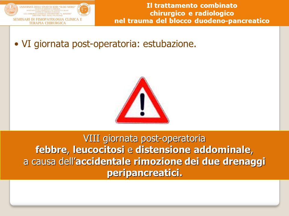 VI giornata post-operatoria: estubazione. VIII giornata post-operatoria febbre, leucocitosi e distensione addominale, a causa dell'accidentale rimozio