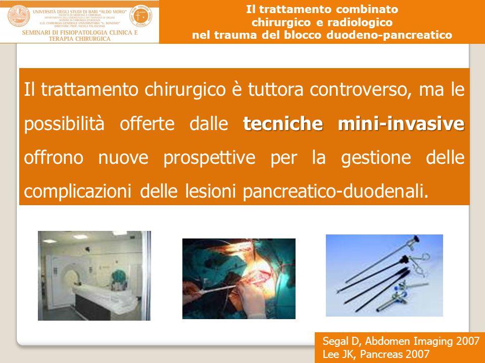 Segal D, Abdomen Imaging 2007 Lee JK, Pancreas 2007 Il trattamento combinato chirurgico e radiologico nel trauma del blocco duodeno-pancreatico tecnic